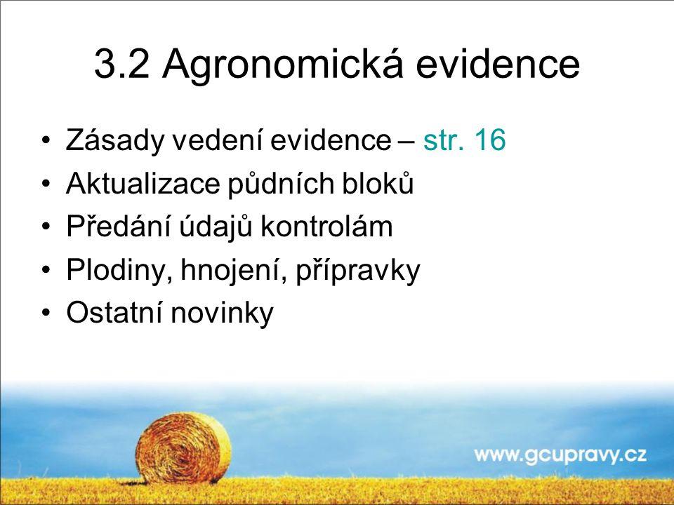 3.2 Agronomická evidence Zásady vedení evidence – str. 16