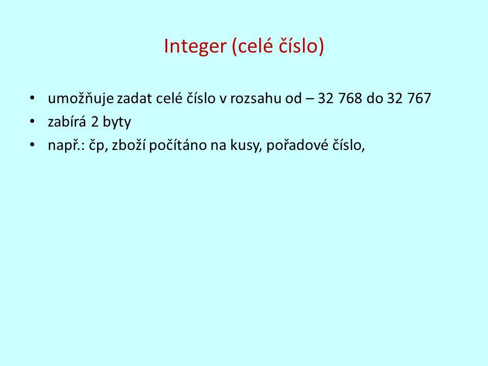 Integer (celé číslo) umožňuje zadat celé číslo v rozsahu od – 32 768 do 32 767.