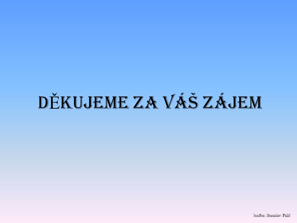 DĚKUJEME ZA VÁŠ ZÁJEM hudba: Stanislav Palič