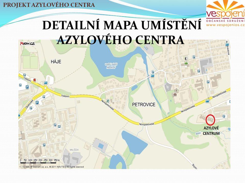 PROJEKT AZYLOVÉHO CENTRA DETAILNÍ MAPA UMÍSTĚNÍ AZYLOVÉHO CENTRA