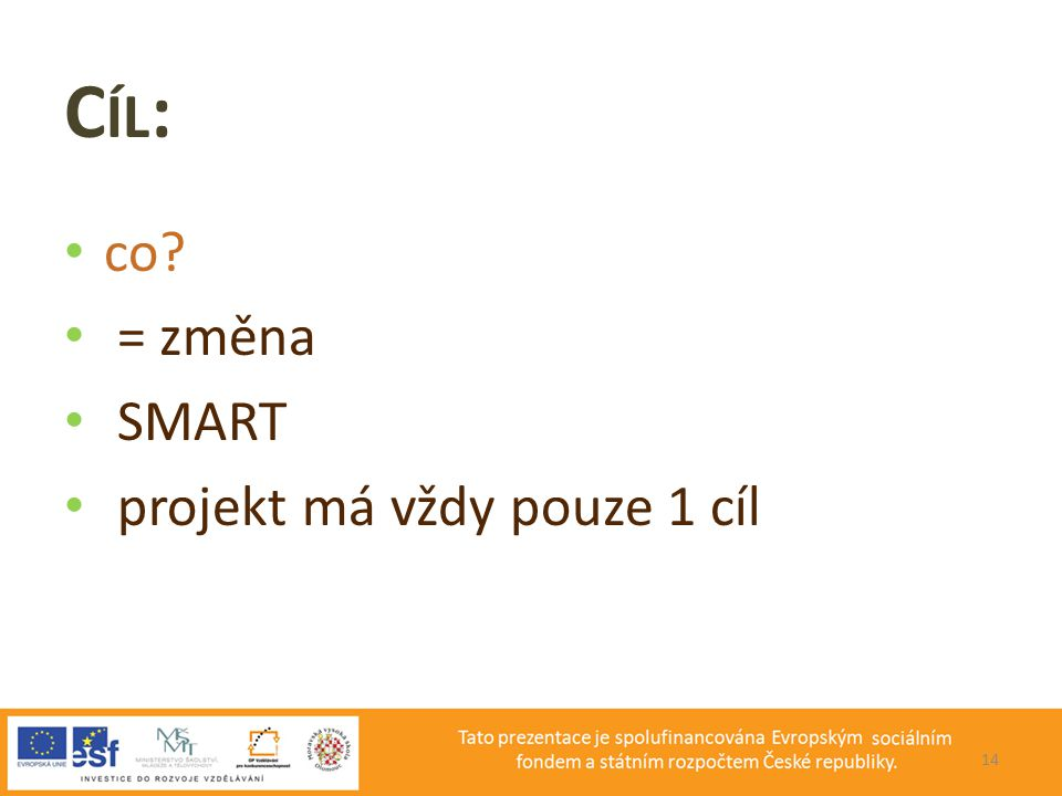 PROJEKT Cíl: co = změna SMART projekt má vždy pouze 1 cíl