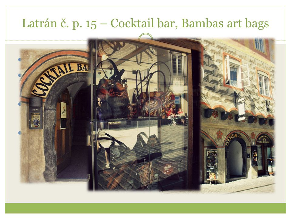 Latrán č. p. 15 – Cocktail bar, Bambas art bags