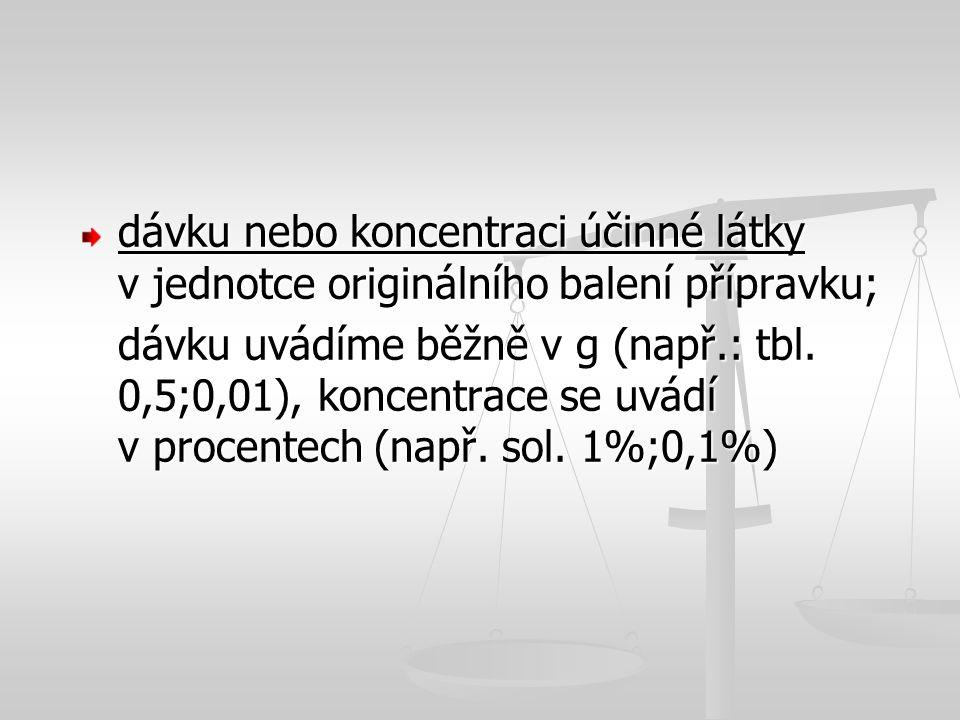 dávku nebo koncentraci účinné látky v jednotce originálního balení přípravku;