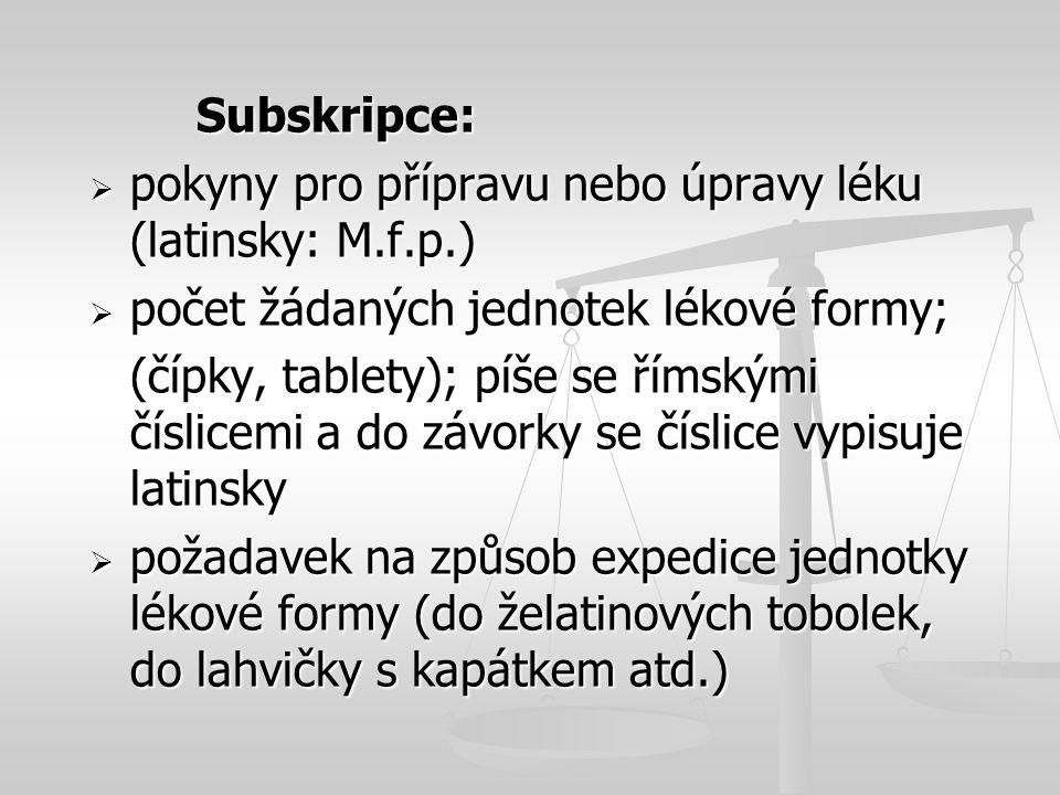 Subskripce: pokyny pro přípravu nebo úpravy léku (latinsky: M.f.p.) počet žádaných jednotek lékové formy;