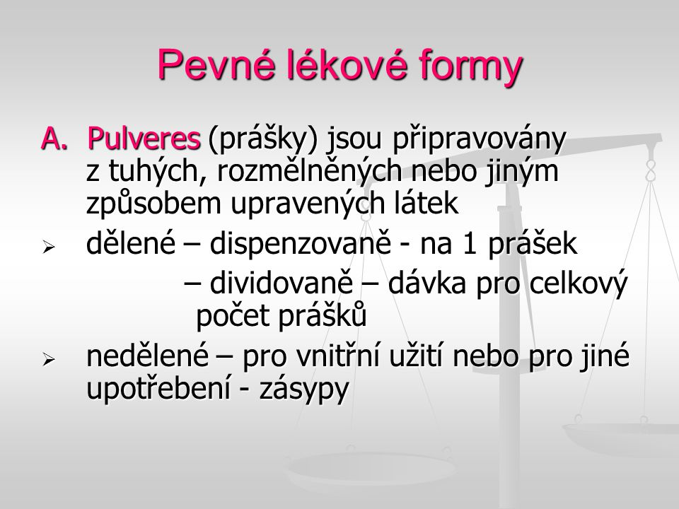 Pevné lékové formy A. Pulveres (prášky) jsou připravovány z tuhých, rozmělněných nebo jiným způsobem upravených látek.