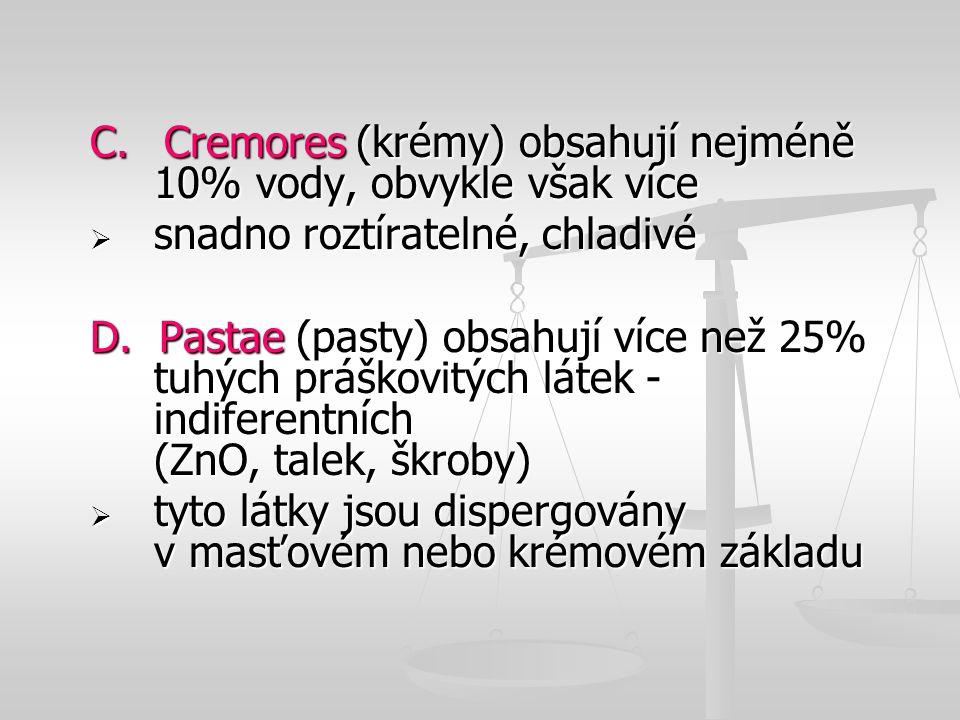 C. Cremores (krémy) obsahují nejméně 10% vody, obvykle však více