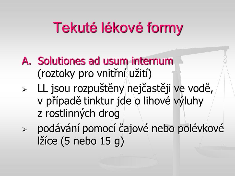 Tekuté lékové formy A. Solutiones ad usum internum (roztoky pro vnitřní užití)
