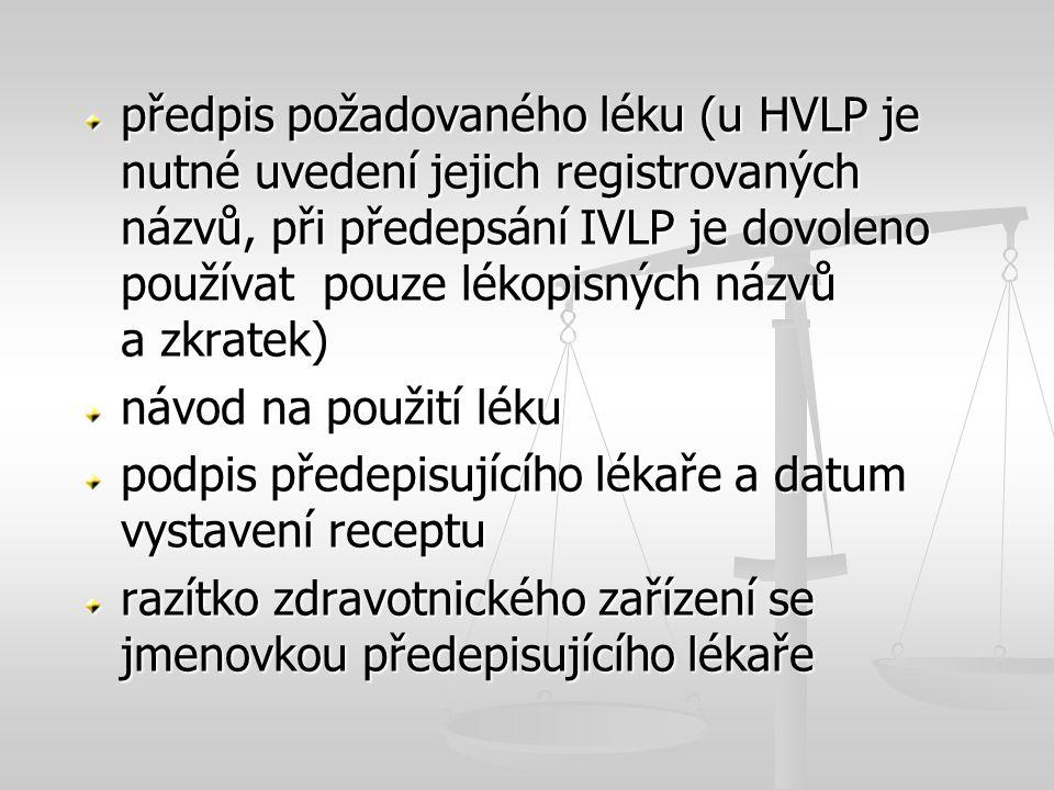 předpis požadovaného léku (u HVLP je nutné uvedení jejich registrovaných názvů, při předepsání IVLP je dovoleno používat pouze lékopisných názvů a zkratek)