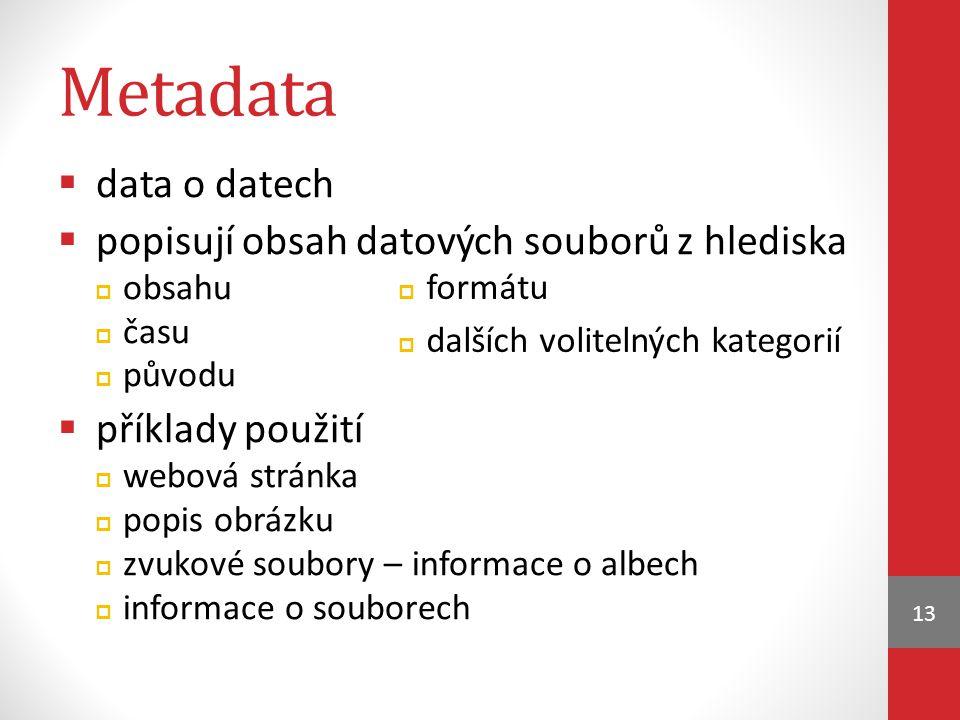 Metadata data o datech popisují obsah datových souborů z hlediska