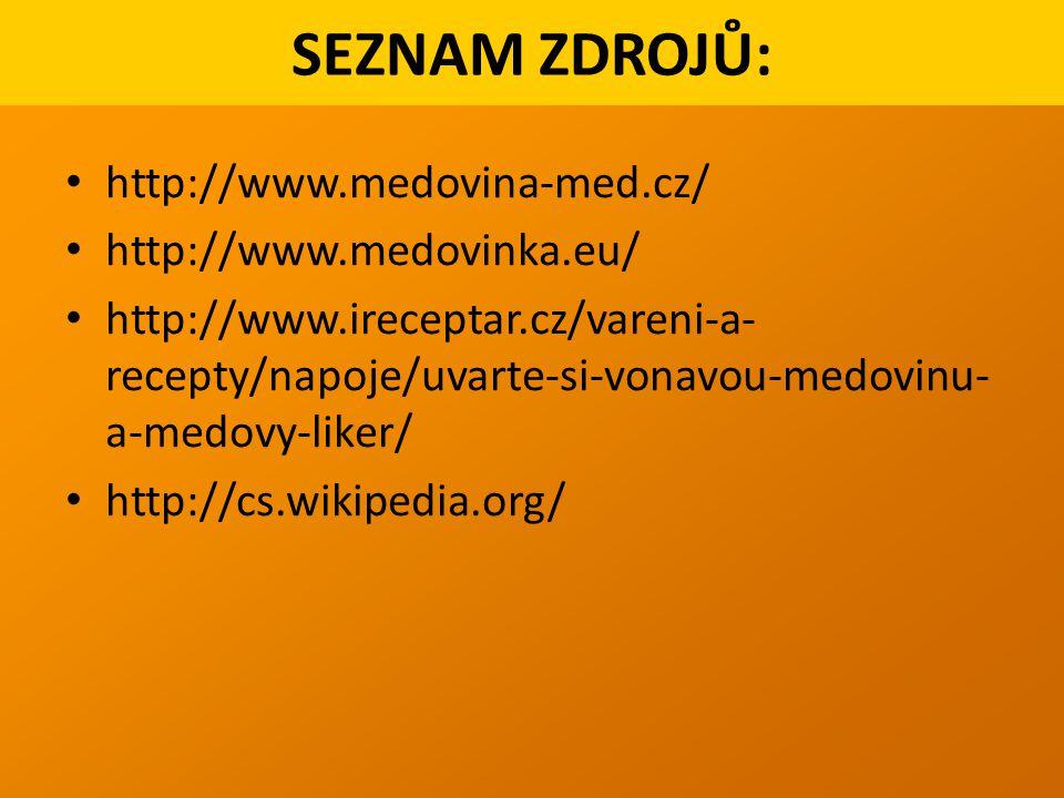 SEZNAM ZDROJŮ: http://www.medovina-med.cz/ http://www.medovinka.eu/