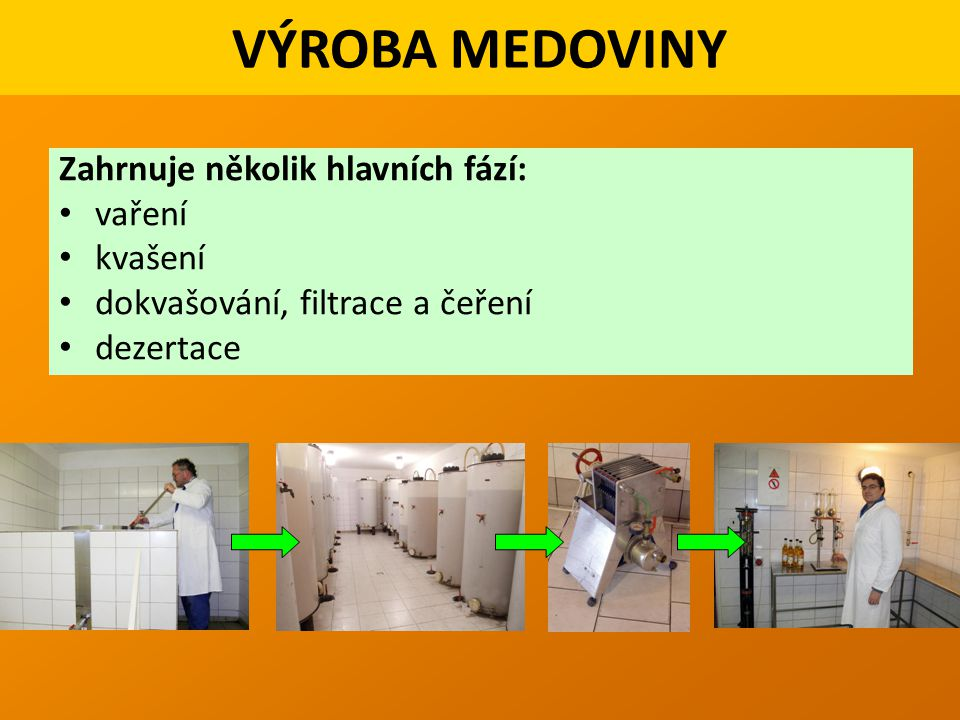 VÝROBA MEDOVINY Zahrnuje několik hlavních fází: vaření kvašení