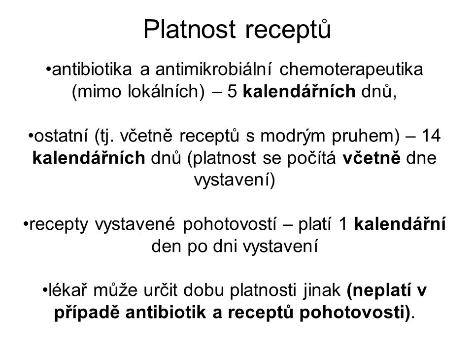 Platnost receptů antibiotika a antimikrobiální chemoterapeutika (mimo lokálních) – 5 kalendářních dnů,