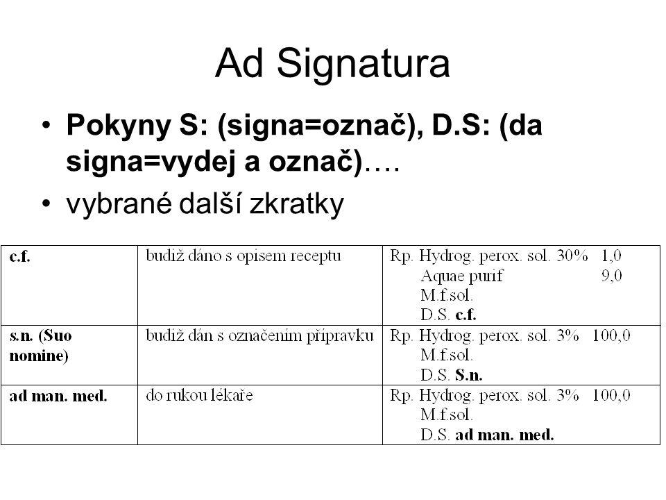 Ad Signatura Pokyny S: (signa=označ), D.S: (da signa=vydej a označ)….
