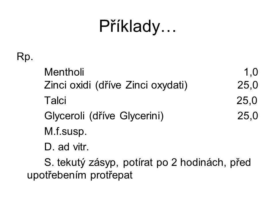 Příklady… Rp. Mentholi 1,0 Zinci oxidi (dříve Zinci oxydati) 25,0