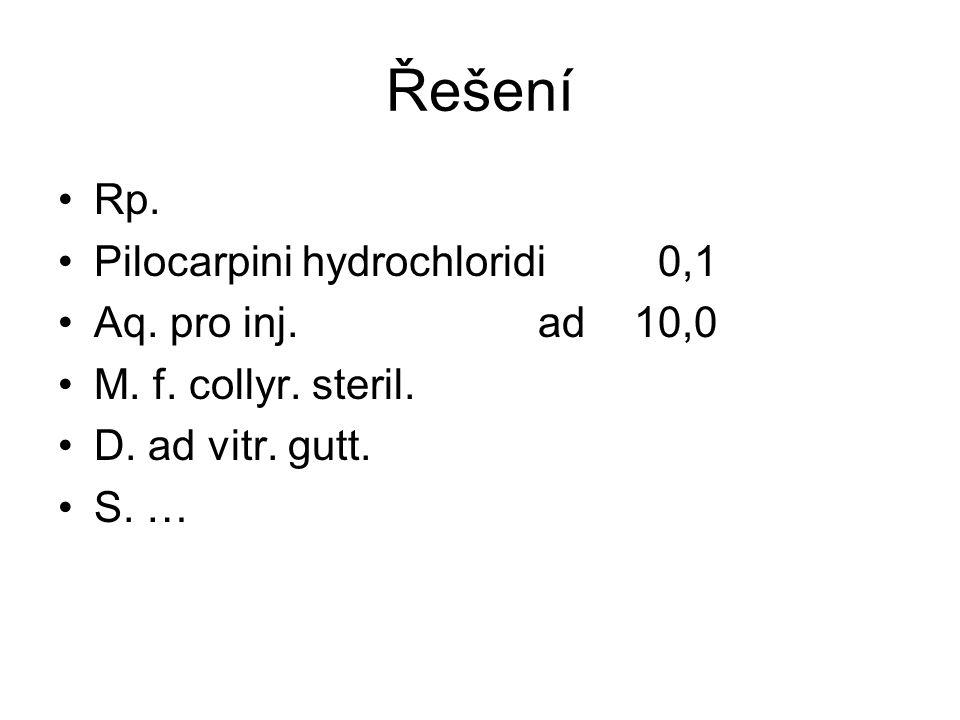 Řešení Rp. Pilocarpini hydrochloridi 0,1 Aq. pro inj. ad 10,0