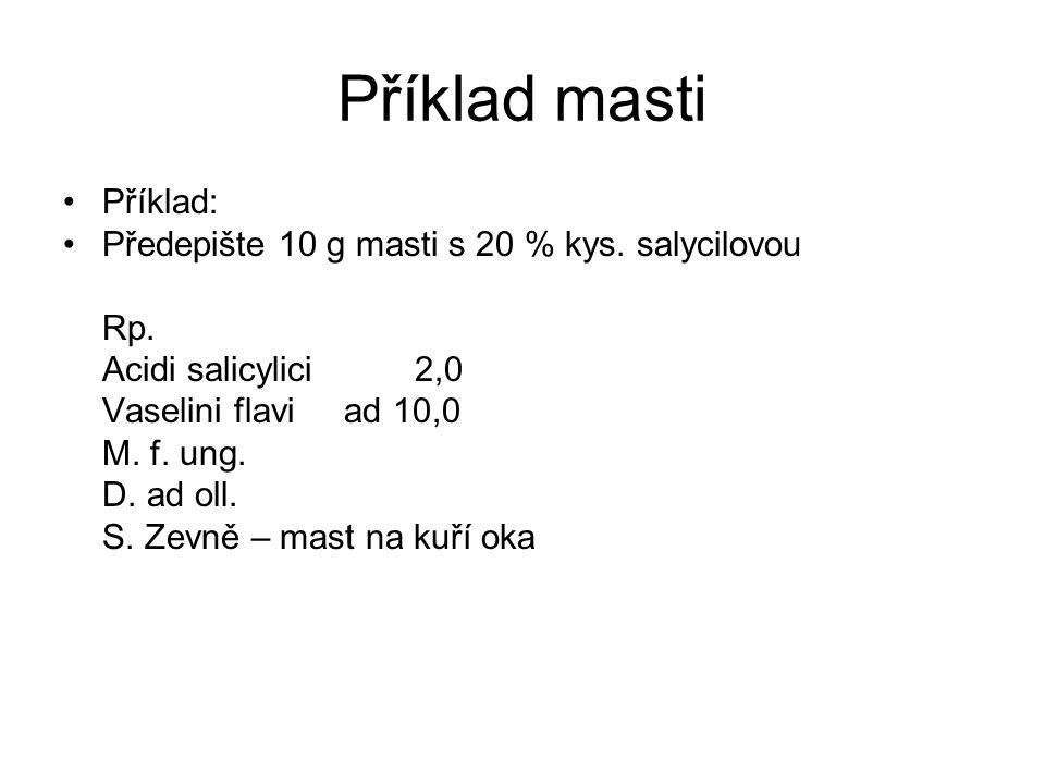 Příklad masti Příklad: Předepište 10 g masti s 20 % kys. salycilovou
