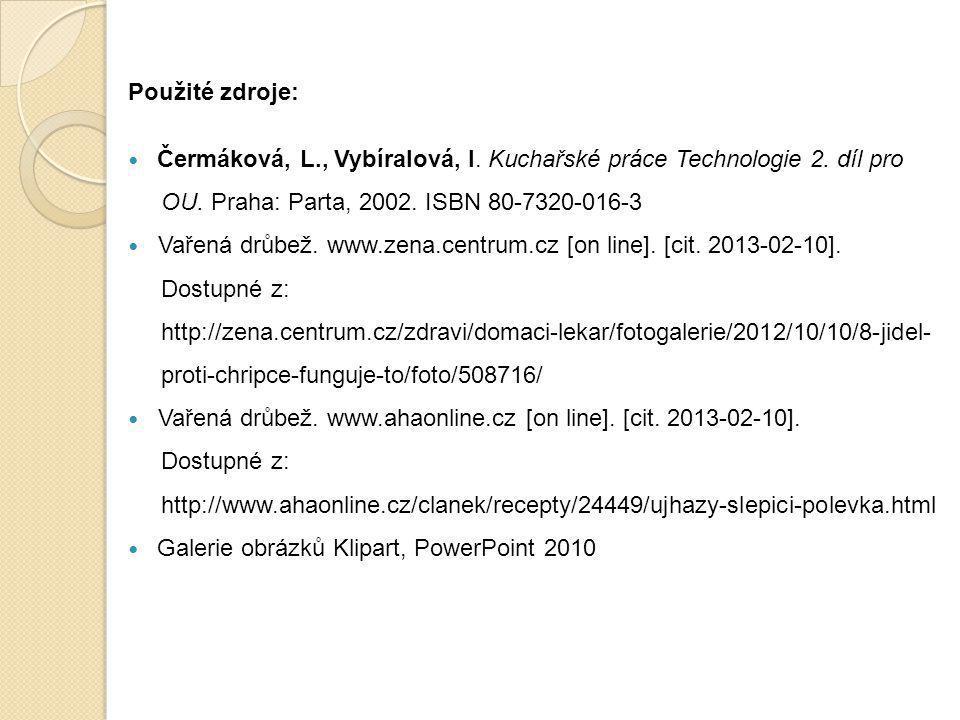 Použité zdroje: Čermáková, L., Vybíralová, I. Kuchařské práce Technologie 2. díl pro. OU. Praha: Parta, 2002. ISBN 80-7320-016-3.