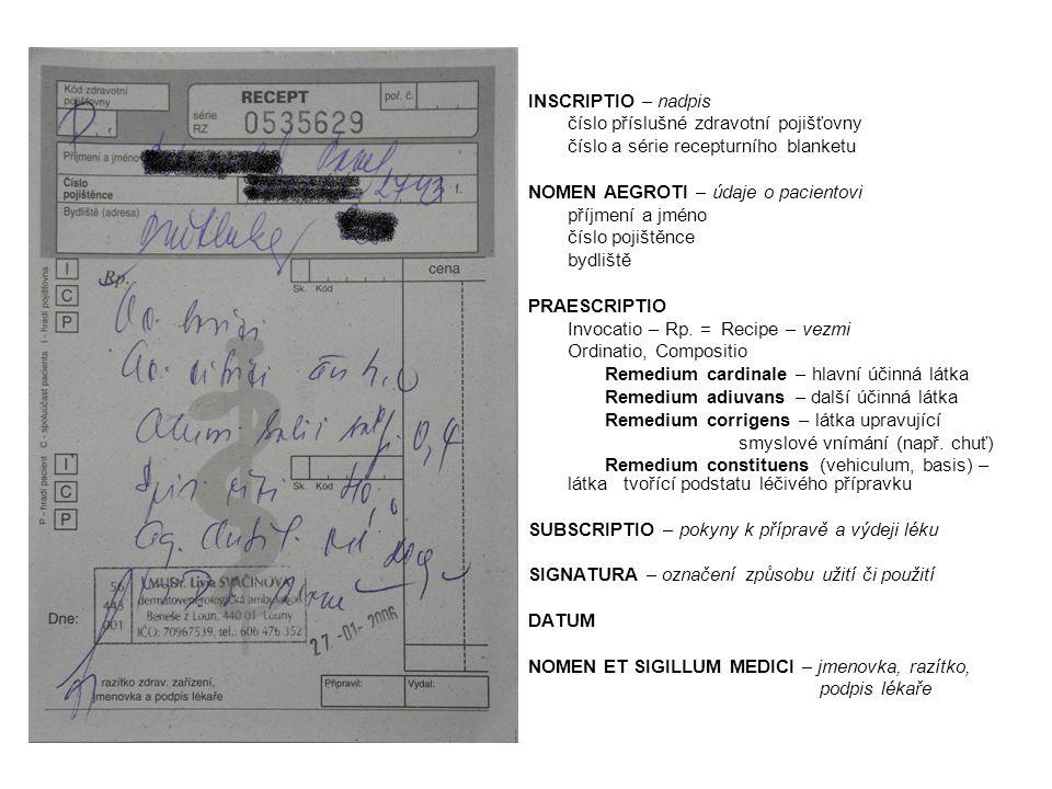 INSCRIPTIO – nadpis číslo příslušné zdravotní pojišťovny. číslo a série recepturního blanketu. NOMEN AEGROTI – údaje o pacientovi.