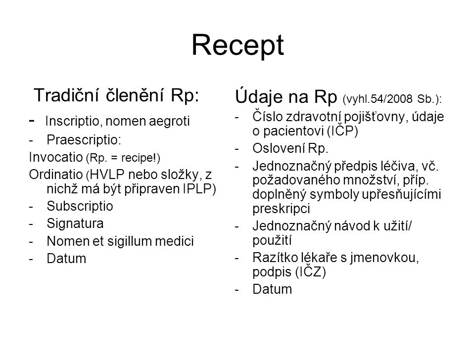 Recept Tradiční členění Rp: Údaje na Rp (vyhl.54/2008 Sb.):