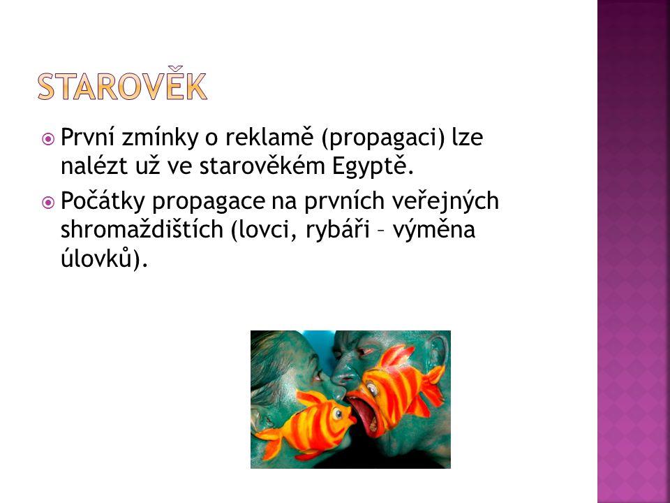 Starověk První zmínky o reklamě (propagaci) lze nalézt už ve starověkém Egyptě.