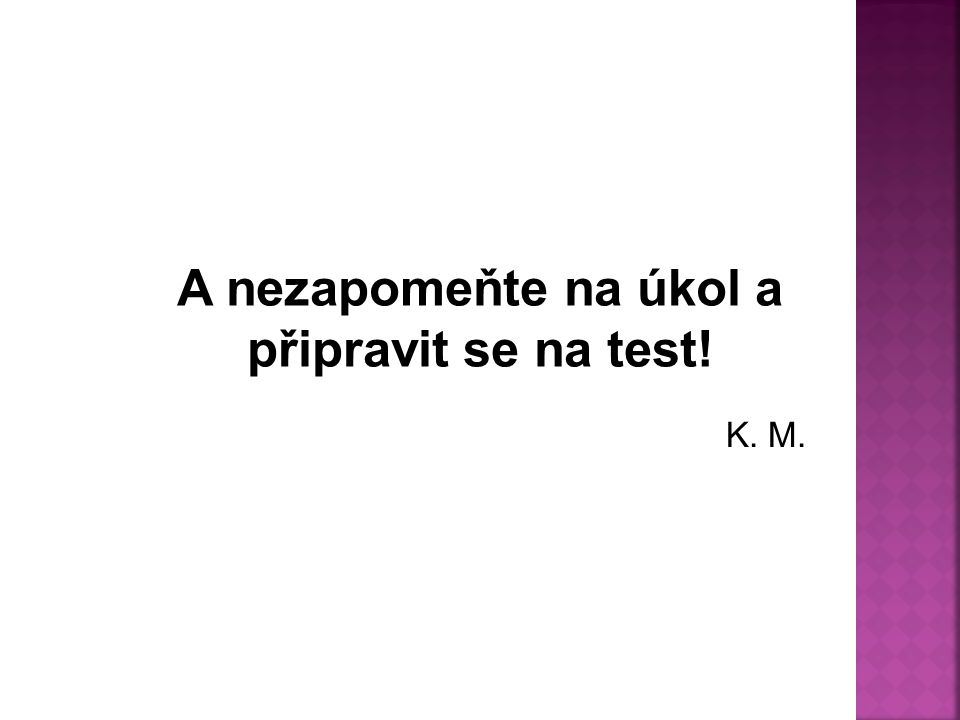A nezapomeňte na úkol a připravit se na test!