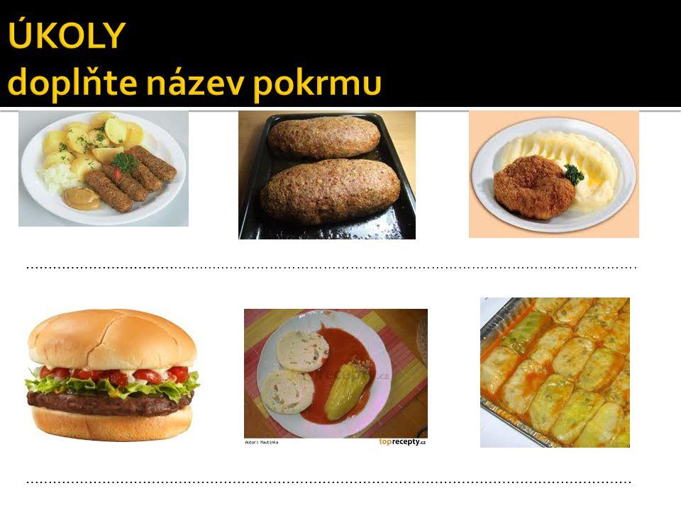 ÚKOLY doplňte název pokrmu