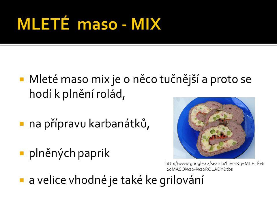 MLETÉ maso - MIX Mleté maso mix je o něco tučnější a proto se hodí k plnění rolád, na přípravu karbanátků,