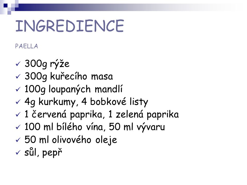 INGREDIENCE PAELLA 300g rýže 300g kuřecího masa 100g loupaných mandlí