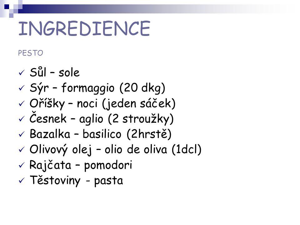 INGREDIENCE PESTO Sůl – sole Sýr – formaggio (20 dkg)