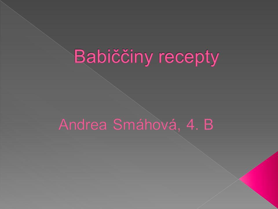 Babiččiny recepty Andrea Smáhová, 4. B