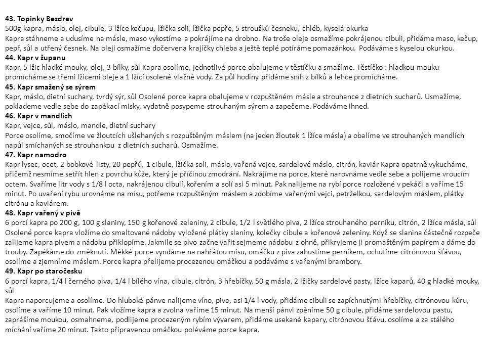 43. Topinky Bezdrev 500g kapra, máslo, olej, cibule, 3 lžíce kečupu, lžička soli, lžička pepře, 5 stroužků česneku, chléb, kyselá okurka.