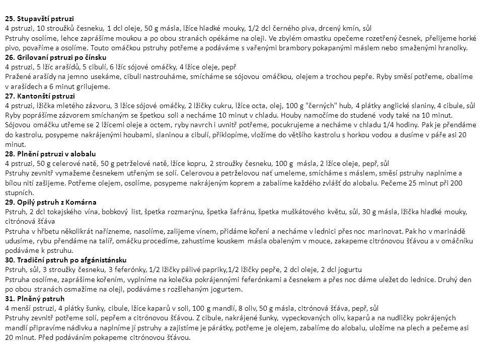 25. Stupavští pstruzi 4 pstruzi, 10 stroužků česneku, 1 dcl oleje, 50 g másla, lžíce hladké mouky, 1/2 dcl černého piva, drcený kmín, sůl.