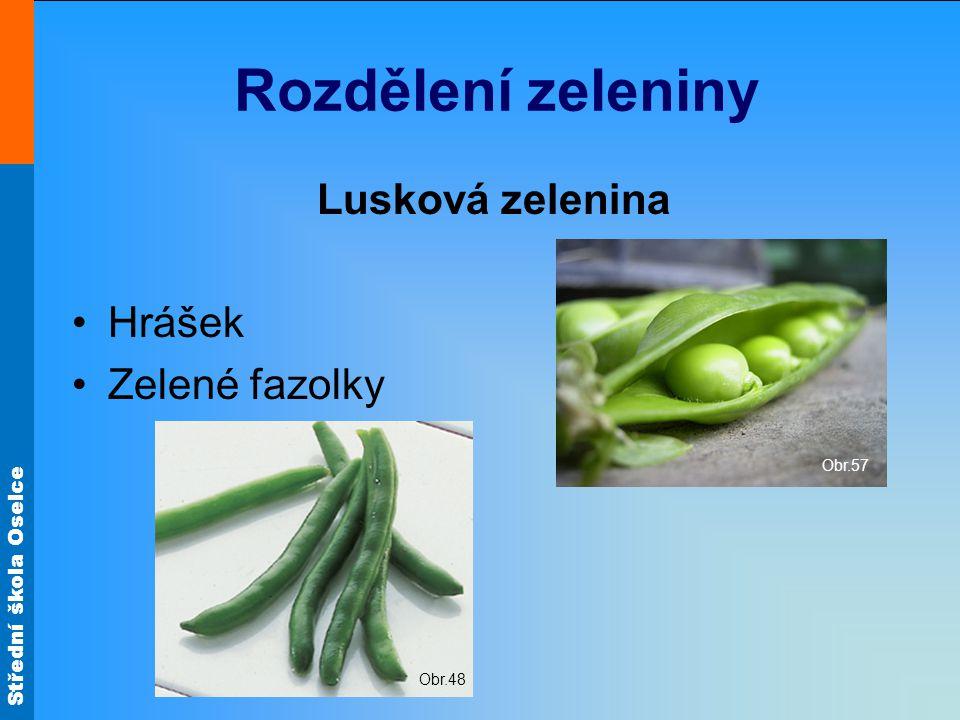 Rozdělení zeleniny Lusková zelenina Hrášek Zelené fazolky Obr.57