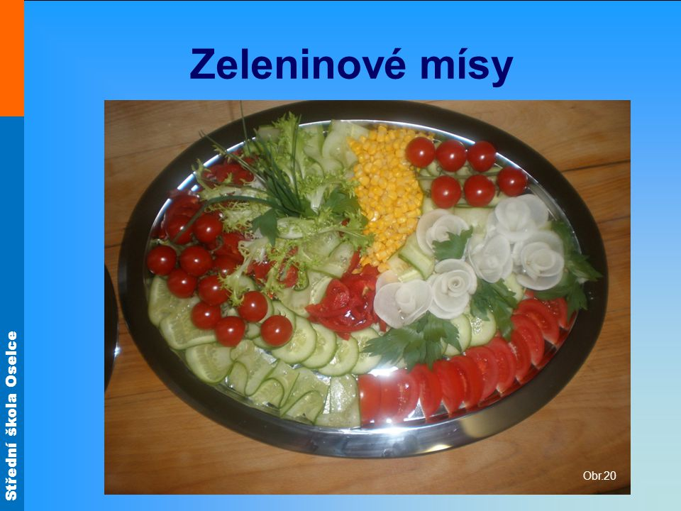 Zeleninové mísy Obr.20