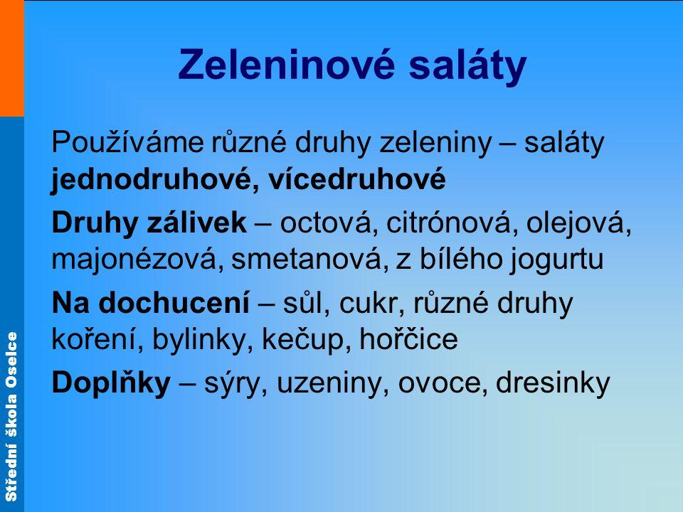 Zeleninové saláty Používáme různé druhy zeleniny – saláty jednodruhové, vícedruhové.
