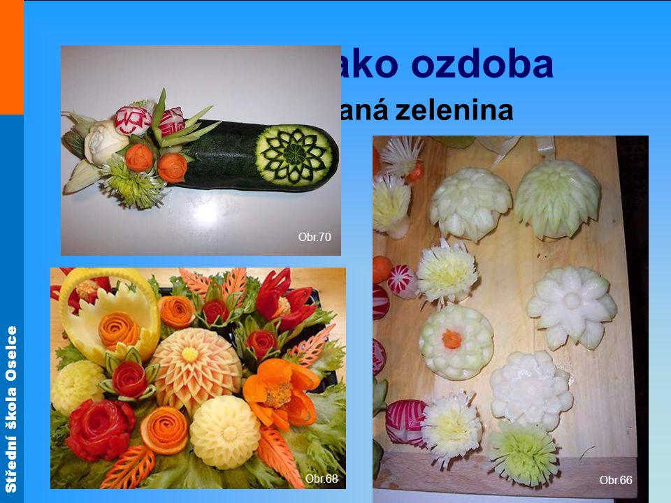 Zelenina jako ozdoba Obr.70 Vyřezávaná zelenina Obr.66 Obr.68