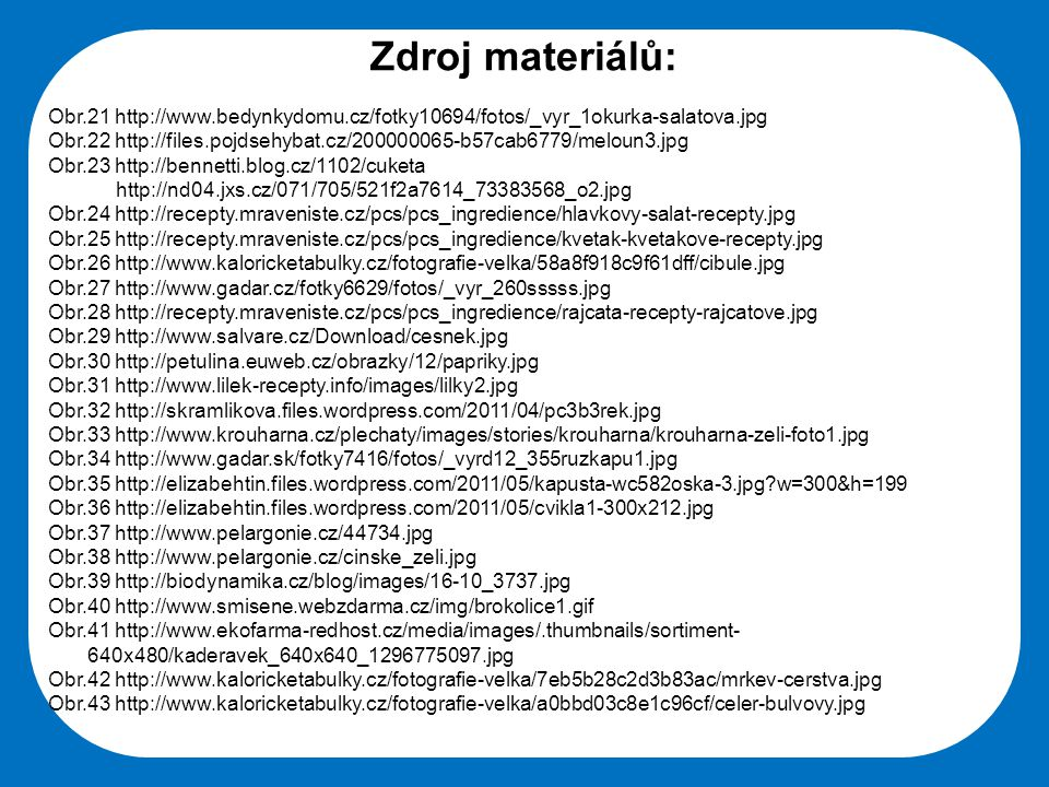 Zdroj materiálů: Obr.21 http://www.bedynkydomu.cz/fotky10694/fotos/_vyr_1okurka-salatova.jpg.