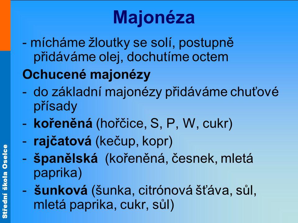 Majonéza - mícháme žloutky se solí, postupně přidáváme olej, dochutíme octem. Ochucené majonézy. do základní majonézy přidáváme chuťové přísady.