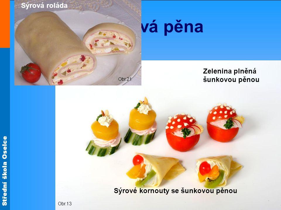 Šunková pěna Sýrová roláda Zelenina plněná šunkovou pěnou