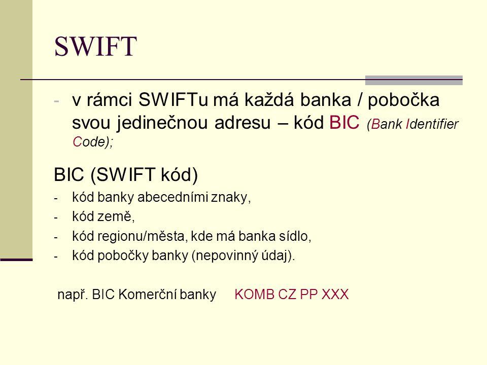 SWIFT v rámci SWIFTu má každá banka / pobočka svou jedinečnou adresu – kód BIC (Bank Identifier Code);