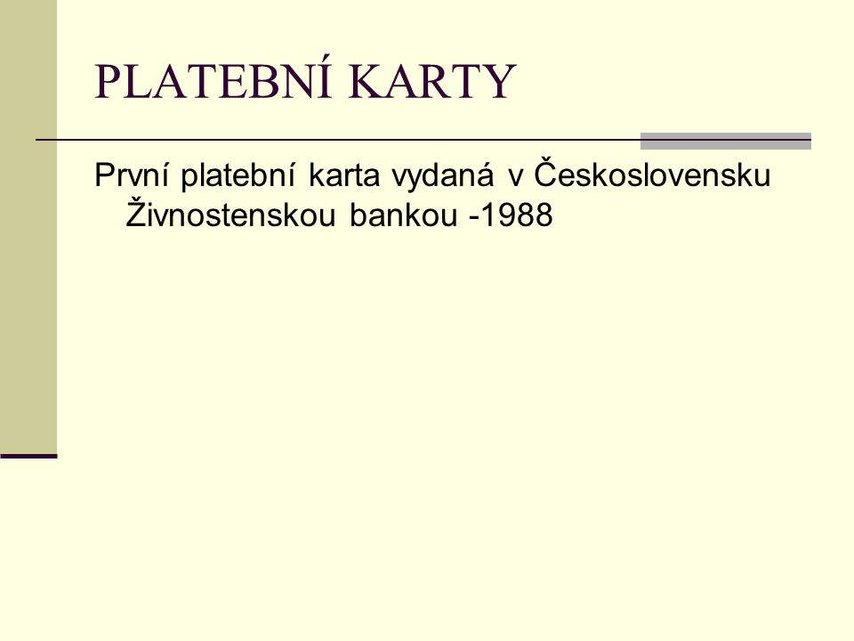 PLATEBNÍ KARTY První platební karta vydaná v Československu Živnostenskou bankou -1988