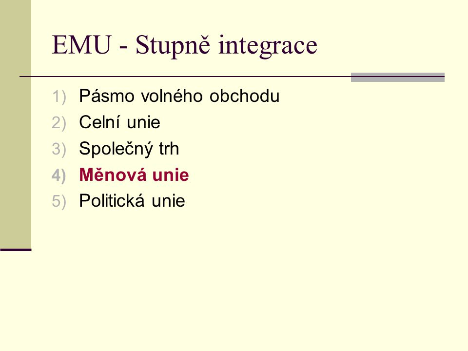 EMU - Stupně integrace Pásmo volného obchodu Celní unie Společný trh