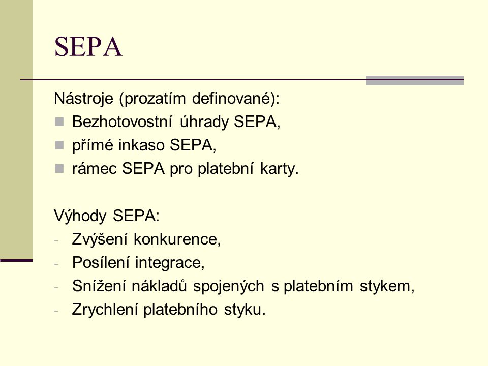 SEPA Nástroje (prozatím definované): Bezhotovostní úhrady SEPA,