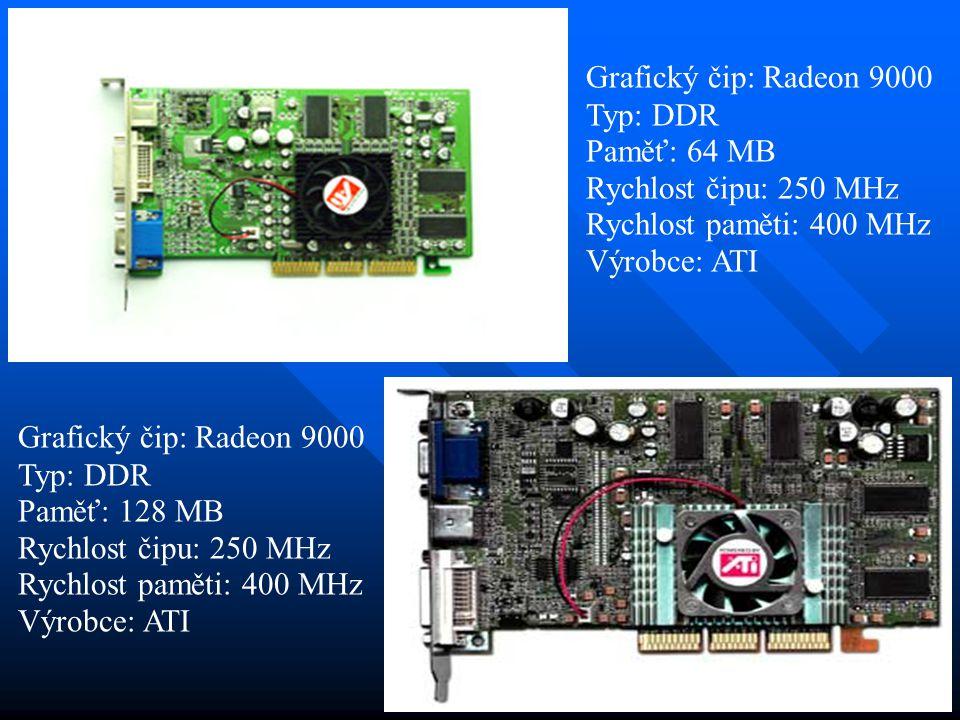 Grafický čip: Radeon 9000 Typ: DDR. Paměť: 64 MB. Rychlost čipu: 250 MHz. Rychlost paměti: 400 MHz.