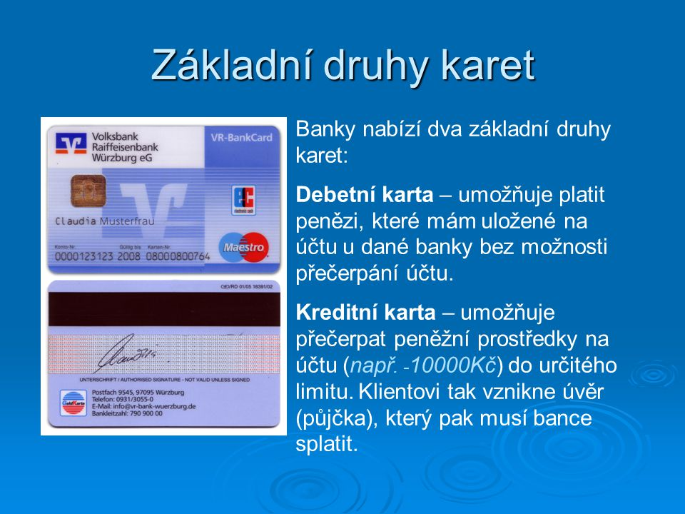 Základní druhy karet Banky nabízí dva základní druhy karet: