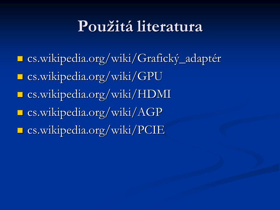Použitá literatura cs.wikipedia.org/wiki/Grafický_adaptér