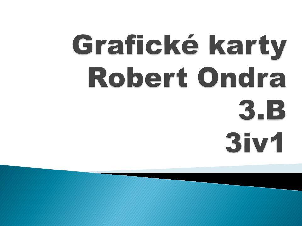 Grafické karty Robert Ondra 3.B 3iv1