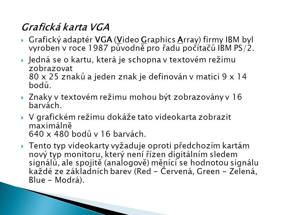 Grafické karty Grafická karta VGA. Grafický adaptér VGA (Video Graphics Array) firmy IBM byl vyroben v roce 1987 původně pro řadu počítačů IBM PS/2.