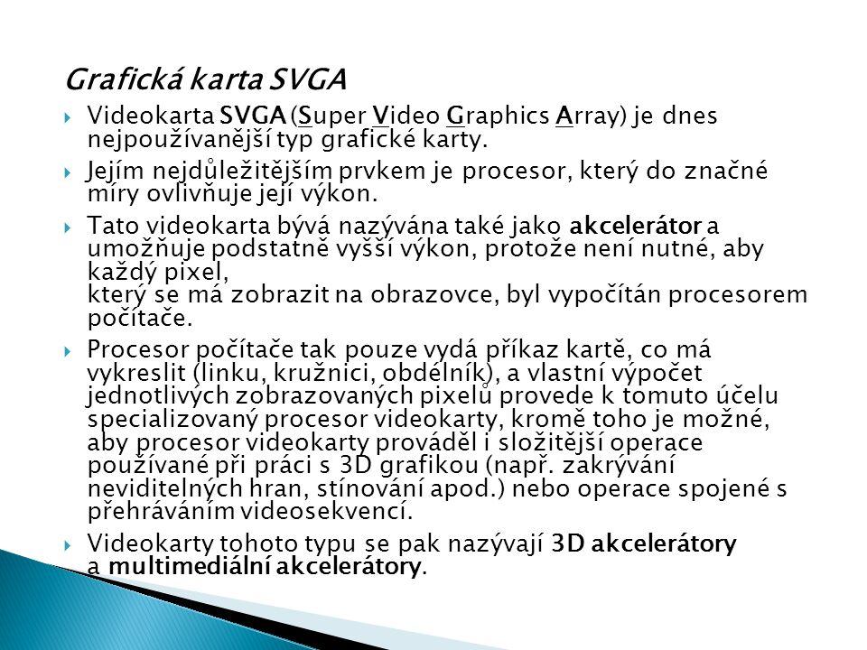Grafická karta SVGA Videokarta SVGA (Super Video Graphics Array) je dnes nejpoužívanější typ grafické karty.
