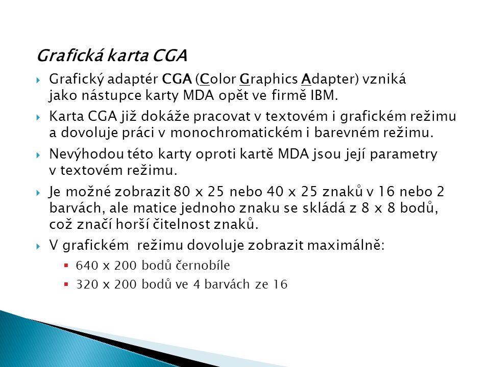 Grafické karty Grafická karta CGA. Grafický adaptér CGA (Color Graphics Adapter) vzniká jako nástupce karty MDA opět ve firmě IBM.